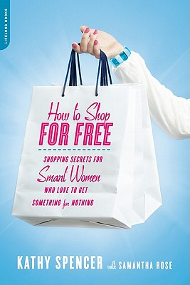 How to Shop for Free By Spencer, Kathy/ Rose, Samantha (CON)